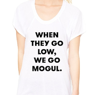 WHEN THEY GO LOW, WE GO MOGUL. White Shirt