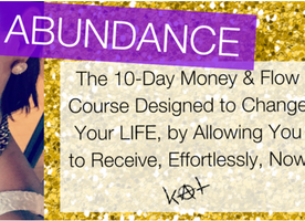 ABUNDANCE is here - The 10-Day Money & Flow Course Designed to Change Your LIFE, by Allowing You to Receive, Effortlessly, Now