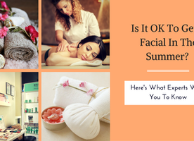 Is it OK to Get a Facial in the Summer?