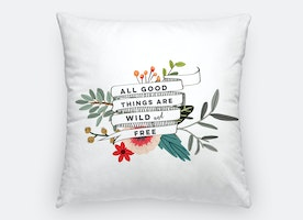 All good things are wild and free pillow