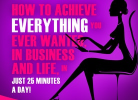 The 25-Minute a Day Productivity Formula: How to Achieve Everything You Ever Wanted, in Business and Life, In 25 minutes a Day!
