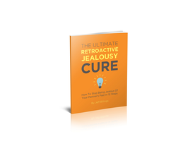"eBook: ""The Ultimate Retroactive Jealousy Cure: How To Stop Being Jealous Of Your Partner's Past In 12 Steps"""