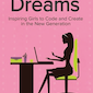 Girls With Dreams: Inspiring Girls to Code and Create in the New Generation