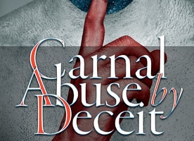 Carnal Abuse By Deceit, How a Predator's Lies Became Rape