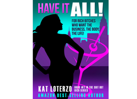 HAVE IT ALL!: For Rich Bitches Who Want The Business, The Body, The Life!