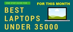Top 5 Best Laptops Under 35000 in India 2019 | May 2019 Edition
