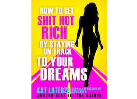 How to Get Shit Hot Rich by Staying on Track to Your Dreams