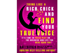 Think Like a Rich Chick and Find Your True Voice: It's Time to Press Play on the Business and Life You Were Born For!