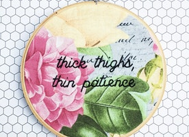 "Thick Thighs, Thin Patience 6"" Hand Embroidery"