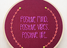 "Positive Mind, Positive Vibes, Positive Life 6"" Hand Embroidery"