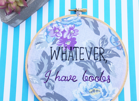 "Whatever, I Have Boobs 6"" Hand Embroidery"