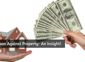 Loan Against Property- An Insight!