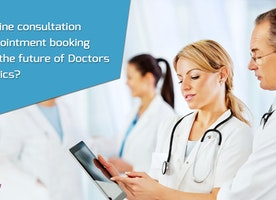 Will Online Consultation and Appointment Booking App be the Future of Doctors and Clinic?