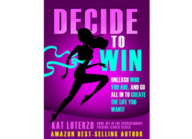 Decide to Win: Unleash Who You ARE, And Go All In to Create the Life You Want!
