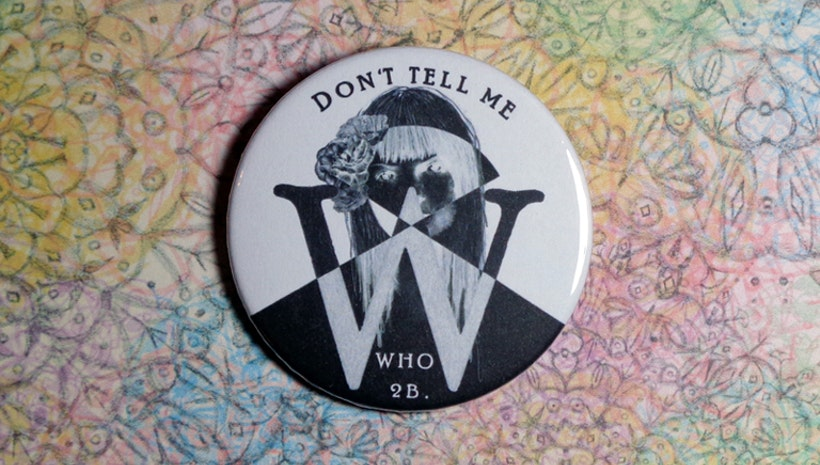 Don't Tell Me Who 2B, feminist pinback button