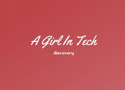 A Girl In Tech – Please Read!