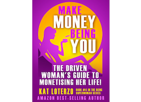 Make Money Being You: The Driven Woman's Guide to Monetising Her Life!