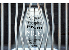 BOOK: Break Free -  52 Tips to Escape From YOUR Self Imposed Prison