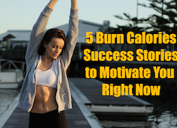 5 Burn Calories Success Stories to Motivate You Right Now
