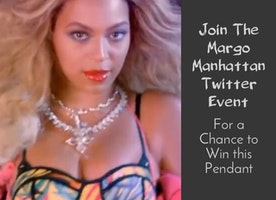 Party on Twitter with Margo Manhattan and You Have a Chance to Win a Pendant Made for Beyonce!