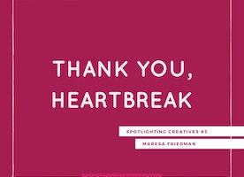 Thank You, Heartbreak: Spotlighting Creatives #3