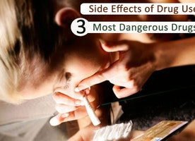 Negative Side Effects of Drug Use – Three Most Dangerous Drugs