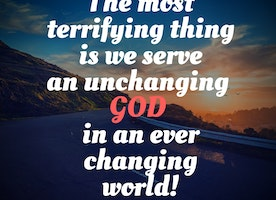 AN UNCHANGING GOD IN A CHANGING WORLD!