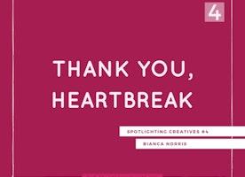 Thank You, Heartbreak: Spotlighting Creatives #4