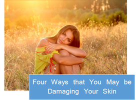 Four Ways That May Be Damaging Your Skin