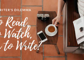 A Writer's Dilemma: To Read, to Watch, or to Write?