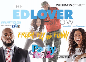 "PARTY 105.3FM PREMIERES ""THE ED LOVER SHOW"" MONDAY, JUNE 12TH EVERY MONDAY-FRIDAY 6-10AM ET"