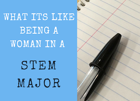 What It's Like Being A Woman In A STEM Major