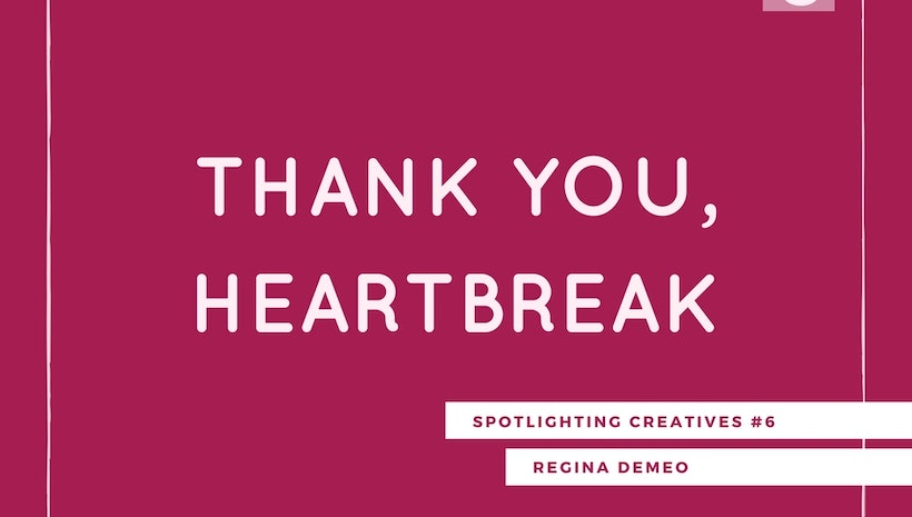 Thank You, Heartbreak: Spotlighting Creatives #6