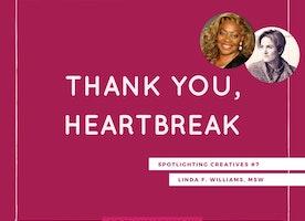 Thank You, Heartbreak: Spotlighting Creatives #7