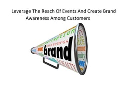 Leverage The Reach Of Events And Create Brand Awareness Among Customers