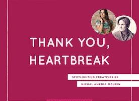 Thank You, Heartbreak: Spotlighting Creatives #9
