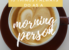 10 Things I Always Do As A Morning Person