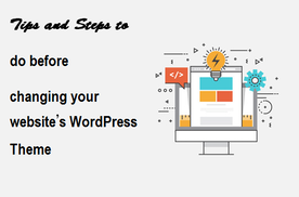 Tips and Steps to do before changing your website's WordPress Theme