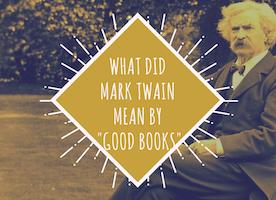 "What Did Mark Twain Mean By ""Good Books?"""