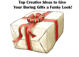 Top Creative Ideas to Give Your Boring Gifts a Funky Look!