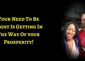 Is Your Need To Be Right Getting In The Way Of Your Prosperity?