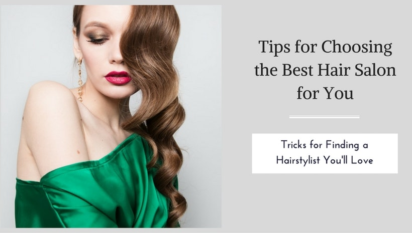 Top Tips for Choosing The Right Hairstylist For You
