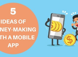 5 Ideas of Money-making with a Mobile App