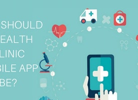 How Should A Health Clinic Mobile App Be?