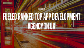 FUELED AMONG UK'S TOP IOS & ANDROID APP AGENCIES