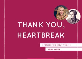 Thank You, Heartbreak: Spotlighting Creatives #10