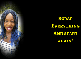 Do Not Be Scared To Scrap It All & Start Again!
