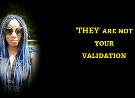 They Are Not Validation Of Your Work