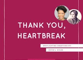 Thank You, Heartbreak: Spotlighting Creatives #11