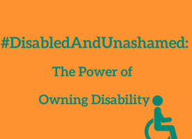 Disabled and Unashamed: The Power of Owning Disability